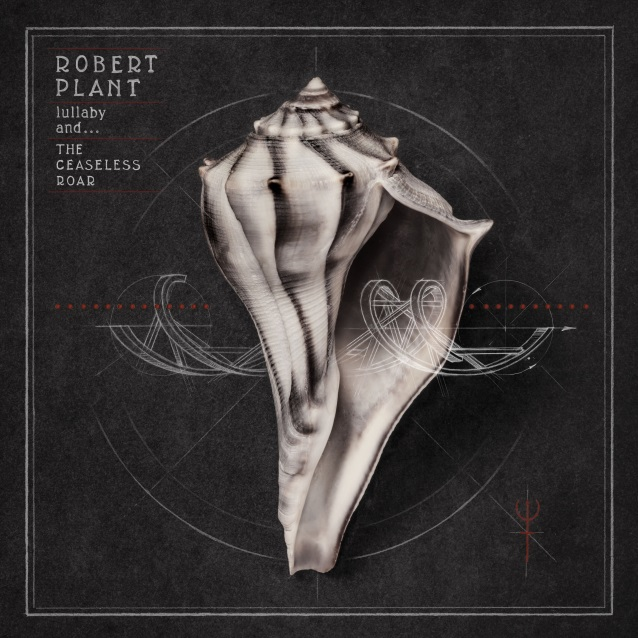 Robert Plant - Lullaby and ... The Ceaseless Roar
